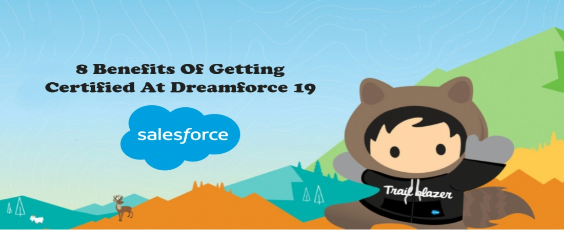 8 Benefits Of Getting Certified At Dreamforce 19